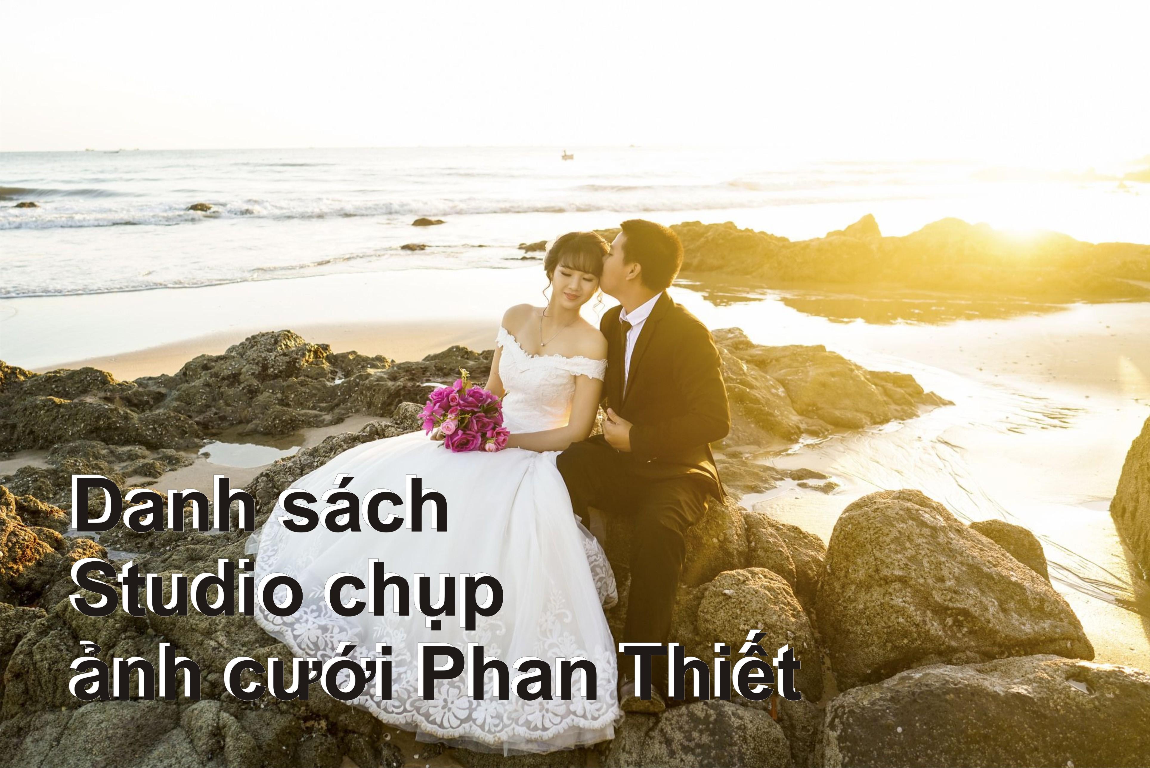 Danh sách studio chụp ảnh cưới tại Phan Thiết