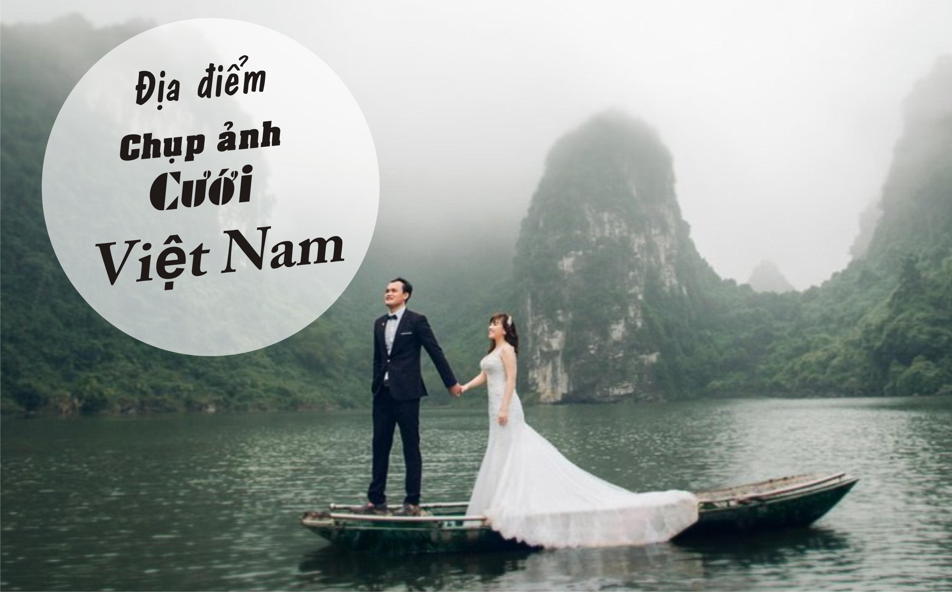 Danh sách các địa điểm chụp ảnh cưới đẹp tại Việt nam